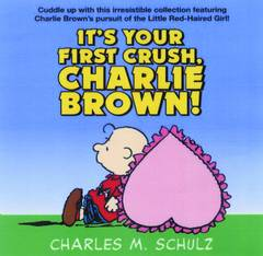 PEANUTS ITS YOUR FIRST CRUSH CHARLIE BROWN