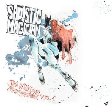 SADISTIC MAGICIAN SC VOL 01 JIM MAHFOOD SKETCHBOOK